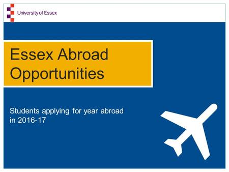 Essex Abroad Opportunities Students applying for year abroad in 2016-17.