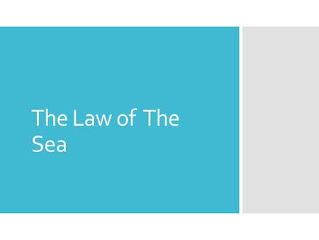 The Law of The Sea. Doctrines  Res nullius: Freedom of the sea, all countries may lay claim on territories of the open sea  Grotius: No ocean can be.