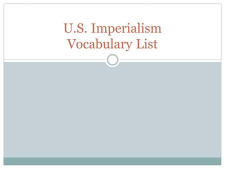 U.S. Imperialism Vocabulary List