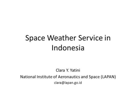 Space Weather Service in Indonesia Clara Y. Yatini National Institute of Aeronautics and Space (LAPAN)