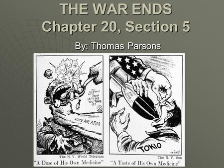 THE WAR ENDS Chapter 20, Section 5 By: Thomas Parsons.