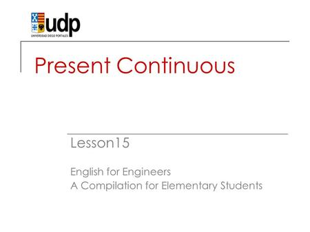 Present Continuous Lesson15 English for Engineers A Compilation for Elementary Students.