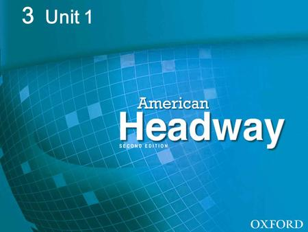 American Headway 3: Unit 1 3 Unit 1. American Headway 3: Unit 1 Key Vocabulary 1.Auxiliary verb ('awg-zil-yuh-ree') or helping verb) a.'to be,' am/ is.