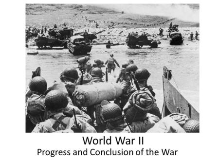 World War II Progress and Conclusion of the War. December 7, 1941 This causes the US to enter WWII.