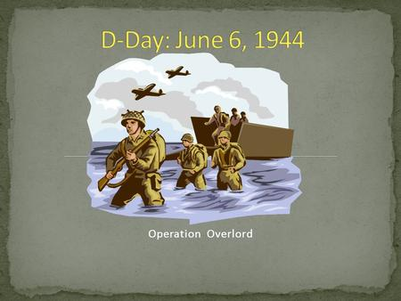 "Operation Overlord. An excerpt from www.army.mil (the official website of the U.S. Army):www.army.mil ""June 6, 1944, 160,000 Allied troops landed along."