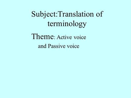 Subject:Translation of terminology Theme : Active voice and Passive voice.