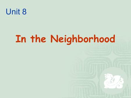 Unit 8 In the Neighborhood. Unit 8  Topic: Neighborhood life  Functions: Polite requests with modal verbs and mind; imperatives  Vocabulary: Errands;