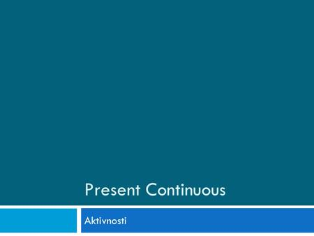 Present Continuous Aktivnosti. The Present Continuous Tense TO BE She is walking. ? Is she walking?  She is not walking.  ? Is she not walking?) SEE,