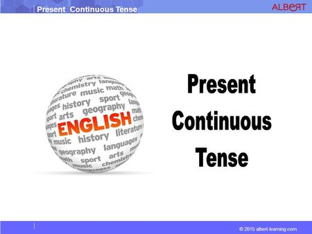 Present Continuous Tense © 2015 albert-learning.com.