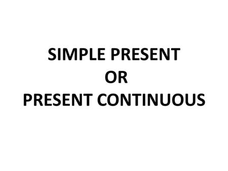 SIMPLE PRESENT OR PRESENT CONTINUOUS. Simple PresentPresent Progressive Infinitive: (3rd person singular: infinitive + 's') I speak you speak he / she.