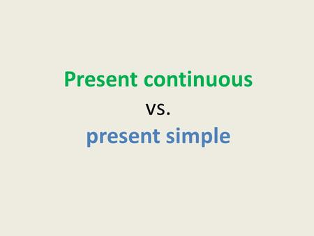 Present continuous vs. present simple. I USUALLY MOP THE FLOOR AFTER LUNCH.