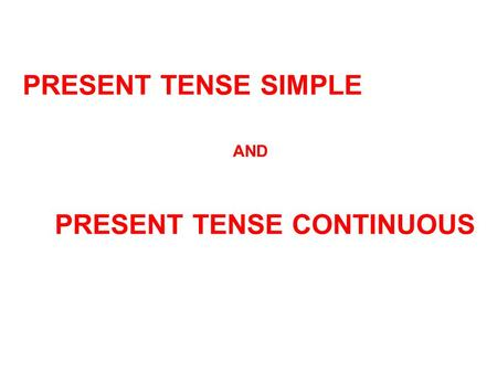 PRESENT TENSE SIMPLE AND PRESENT TENSE CONTINUOUS.
