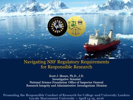 Navigating NSF Regulatory Requirements for Responsible Research Scott J. Moore, Ph.D., J.D. Investigative Scientist National Science Foundation Office.