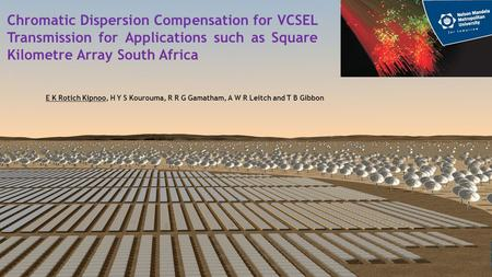 Chromatic Dispersion Compensation for VCSEL Transmission for Applications such as Square Kilometre Array South Africa E K Rotich Kipnoo, H Y S Kourouma,