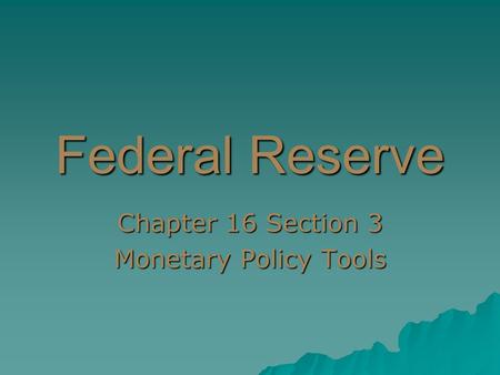 Federal Reserve Chapter 16 Section 3 Monetary Policy Tools.