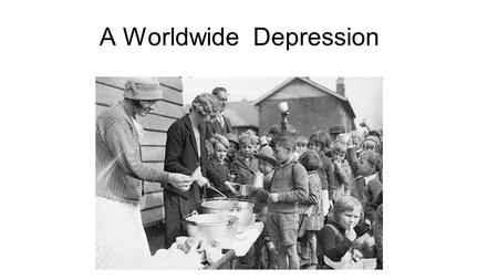 A Worldwide Depression. Postwar Europe Unstable New Democracies Germany and new countries formed from Austria-Hungary No experience with democracy Existing.