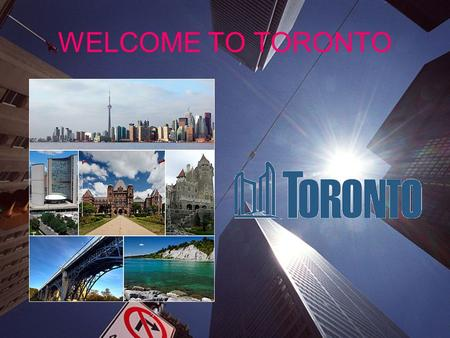 WELCOME TO TORONTO. PANORAMIC VIEW OF TORONTO SYMBOLS OF TORONTO THE NAIONAL SYMBOLS OF TORONTO ARE THE FLAG OF TORONTO AND THE COAT OF ARMS.