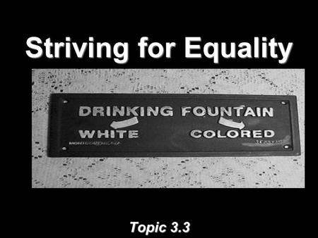 Striving for Equality Topic 3.3. Voting Restrictions Concerns = too much political power for African Americans if they voteConcerns = too much political.