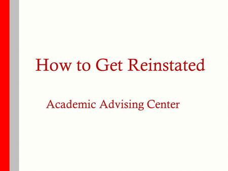 How to Get Reinstated Academic Advising Center. Outline  Understand why you were academically disqualified  Review CI policies  Open University  Calculate.