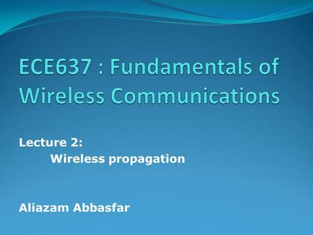 ECE637 : Fundamentals of Wireless Communications
