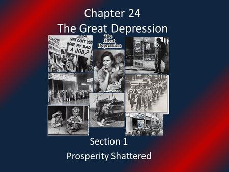 Chapter 24 The Great Depression Section 1 Prosperity Shattered.