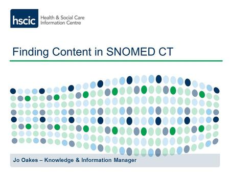 Finding Content in SNOMED CT Jo Oakes – Knowledge & Information Manager.