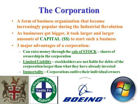 The Corporation A form of business organization that became increasingly popular during the Industrial Revolution As businesses got bigger, it took larger.