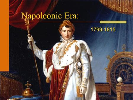 Napoleonic Era: 1799-1815. Napoleon's Rise to Power Son of a poor village lawyer on Corsica Rise Due to Character: brilliant, energy, ambition, charismatic.