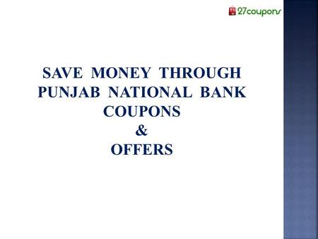 SAVE MONEY THROUGH PUNJAB NATIONAL BANK COUPONS & OFFERS.