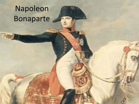 Napoleon Bonaparte. Europe's Monarchies Oppose the Revolution Austria, Britain, and Prussia send troops to try to overthrow the French Republic and restore.