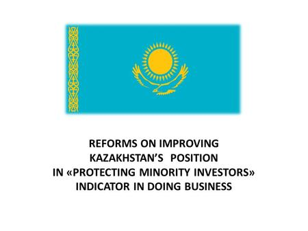 REFORMS ON IMPROVING KAZAKHSTAN'S POSITION IN «PROTECTING MINORITY INVESTORS» INDICATOR IN DOING BUSINESS.