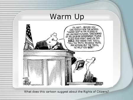Warm Up What does this cartoon suggest about the Rights of Citizens?