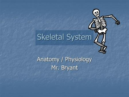 Skeletal System Anatomy / Physiology Mr. Bryant. General Intro. Definition Definition Organs Organs Orthopedics Orthopedics.
