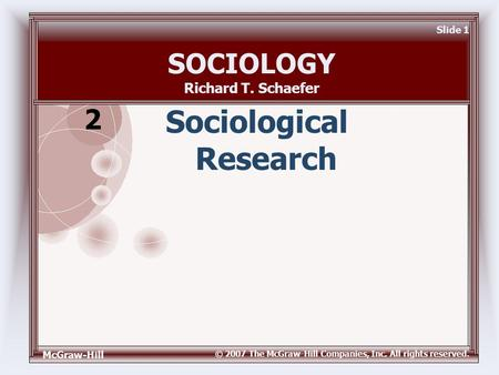 McGraw-Hill © 2007 The McGraw-Hill Companies, Inc. All rights reserved. Slide 1 Sociological Research SOCIOLOGY Richard T. Schaefer 2.