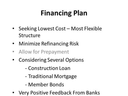 Financing Plan Seeking Lowest Cost – Most Flexible Structure Minimize Refinancing Risk Allow for Prepayment Considering Several Options - Construction.