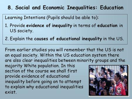 1 8. Social and Economic Inequalities: Education From earlier studies you will remember that the US is not an equal society. Within the US education system.
