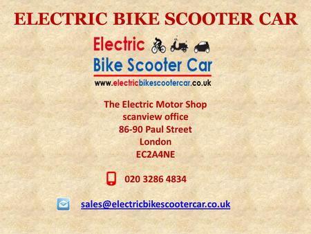 ELECTRIC BIKE SCOOTER CAR The Electric Motor Shop scanview office 86-90 Paul Street London EC2A4NE 020 3286 4834