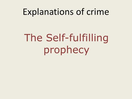 Explanations of crime The Self-fulfilling prophecy.