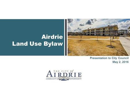 Airdrie Land Use Bylaw Presentation to City Council May 2, 2016.