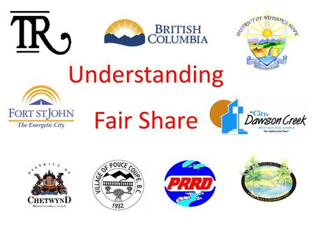 Understanding Fair Share. Fair Share Is Not  Fair Share is not a revenue sharing agreement  Fair share is not a local government transfer grant.