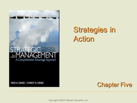 Copyright ©2015 Pearson Education, Inc Strategies in Action Chapter Five.