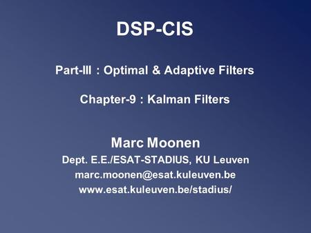 DSP-CIS Part-III : Optimal & Adaptive Filters Chapter-9 : Kalman Filters Marc Moonen Dept. E.E./ESAT-STADIUS, KU Leuven