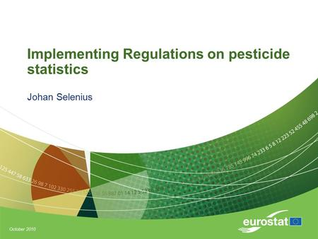 October 2010 Implementing Regulations on pesticide statistics Johan Selenius.