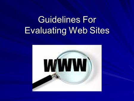 Guidelines For Evaluating Web Sites. The web is a lot like a flea market--- a large selection of sites to choose from--- but not a lot of order to it.