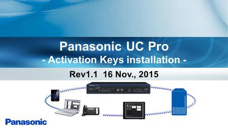 Panasonic UC Pro - Activation Keys installation - Rev1.1 16 Nov., 2015.