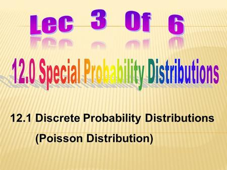 12.1 Discrete Probability Distributions (Poisson Distribution)