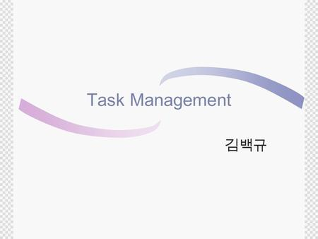 Task Management 김백규. Task states(1/2)  Running  currently utilising the processor.  Ready  tasks are those that are able to execute.  they are not.