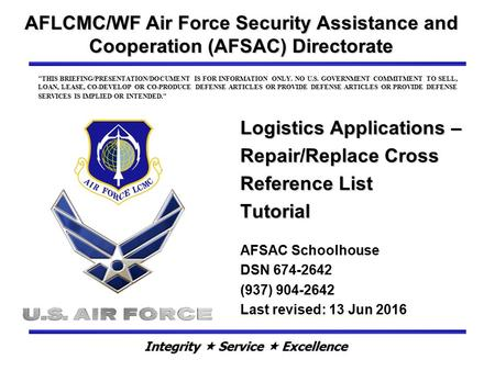 Logistics Applications – Repair/Replace Cross Reference List Tutorial AFLCMC/WF Air Force Security Assistance and Cooperation (AFSAC) Directorate AFSAC.