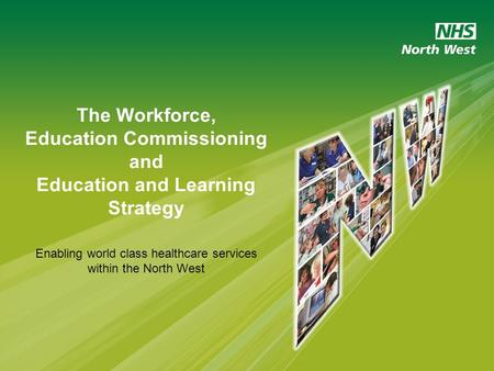 The Workforce, Education Commissioning and Education and Learning Strategy Enabling world class healthcare services within the North West.