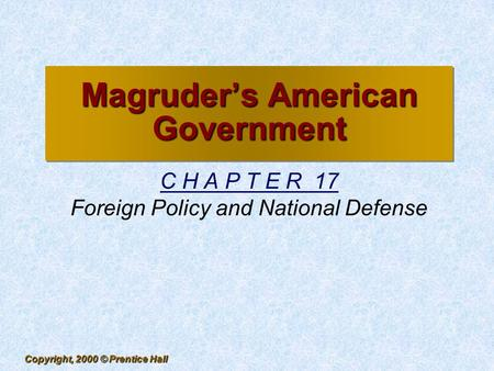 Copyright, 2000 © Prentice Hall Magruder's American Government C H A P T E R 17 Foreign Policy and National Defense.